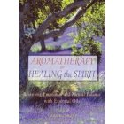 Aromatherapy for Healing the Spirit: Restoring Emotional and Mental Ballance with Essential Oils